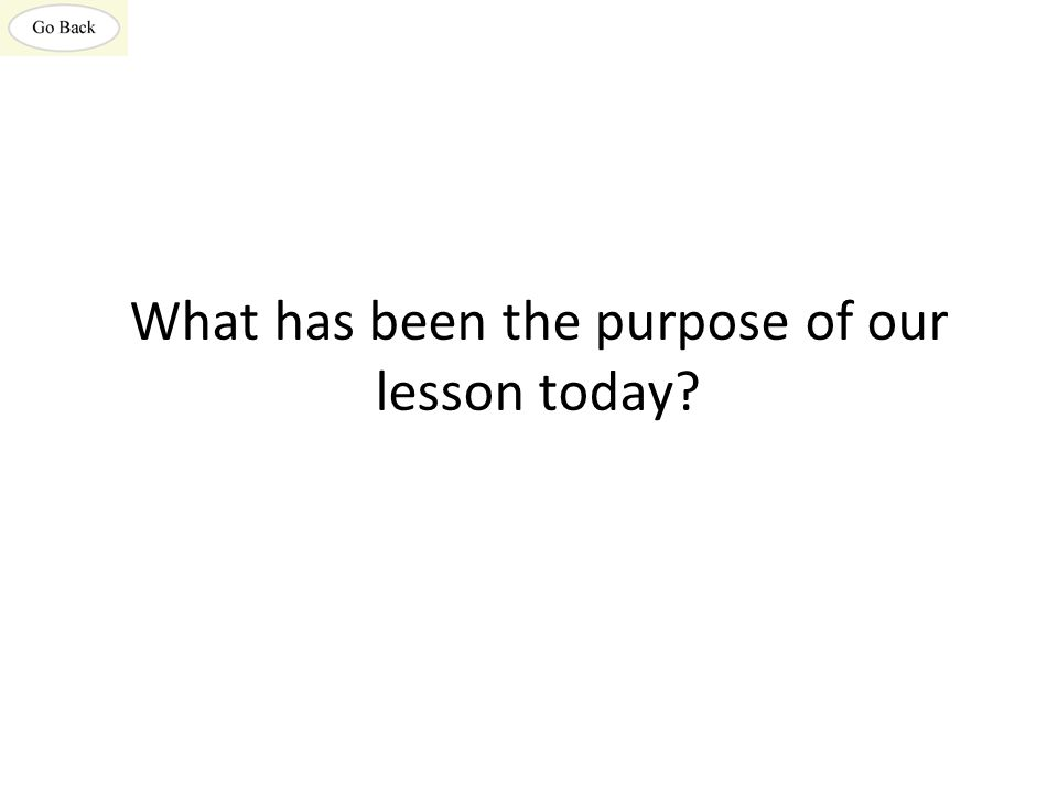 What has been the purpose of our lesson today