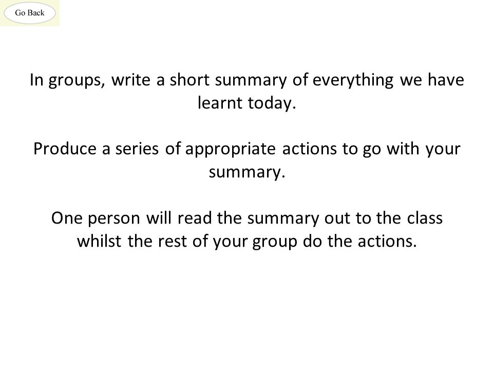 In groups, write a short summary of everything we have learnt today