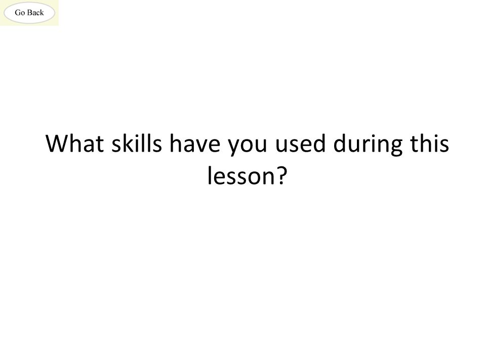 What skills have you used during this lesson