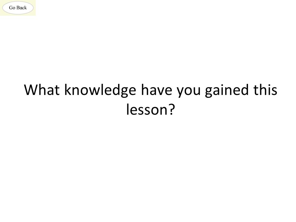 What knowledge have you gained this lesson