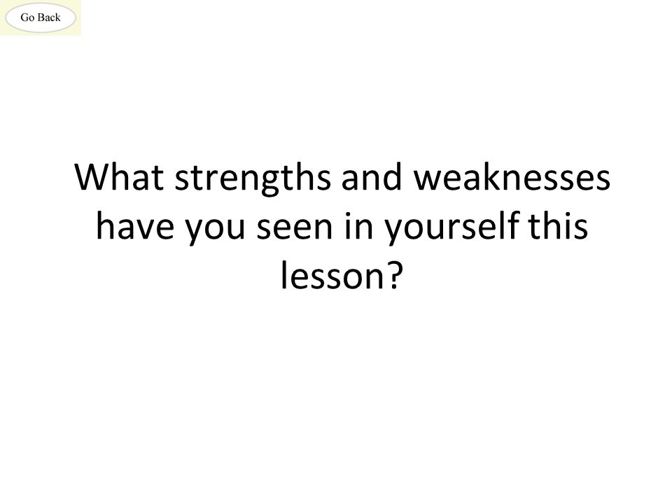 What strengths and weaknesses have you seen in yourself this lesson