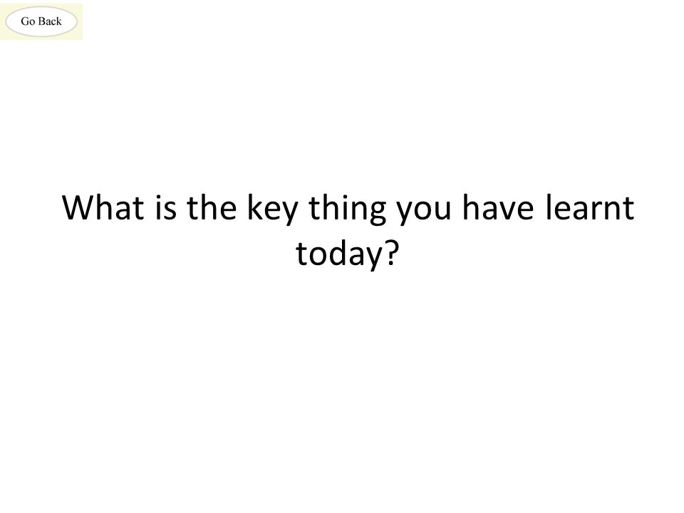 What is the key thing you have learnt today