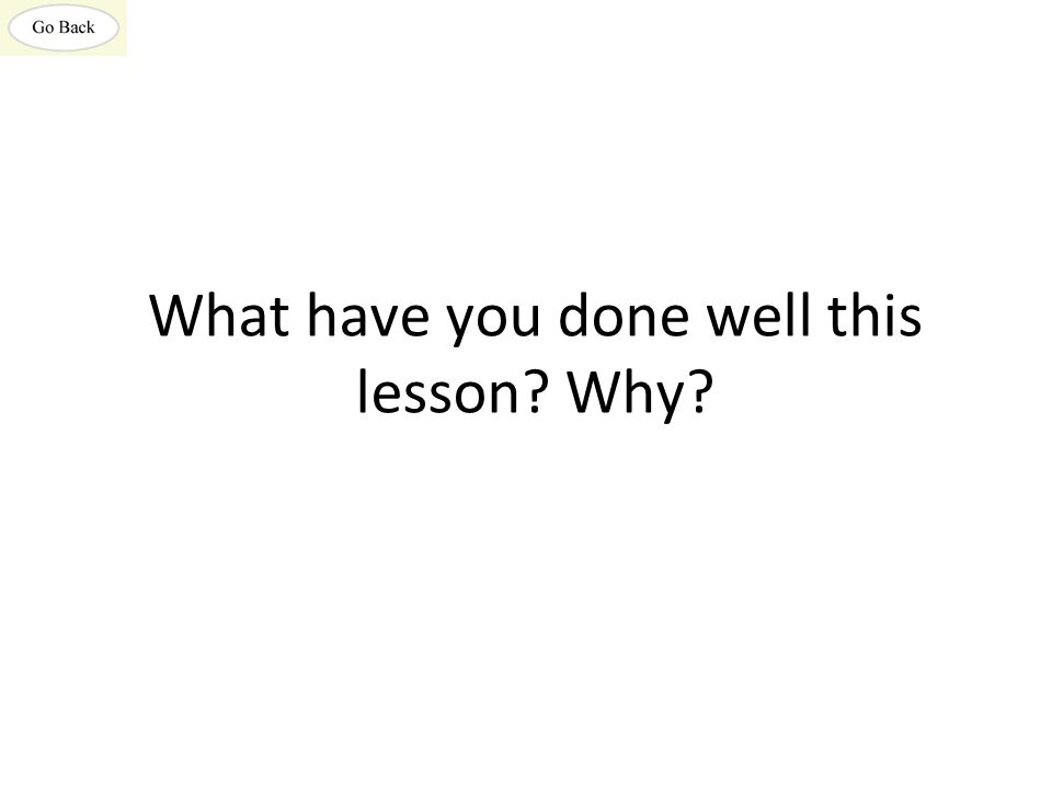 What have you done well this lesson Why