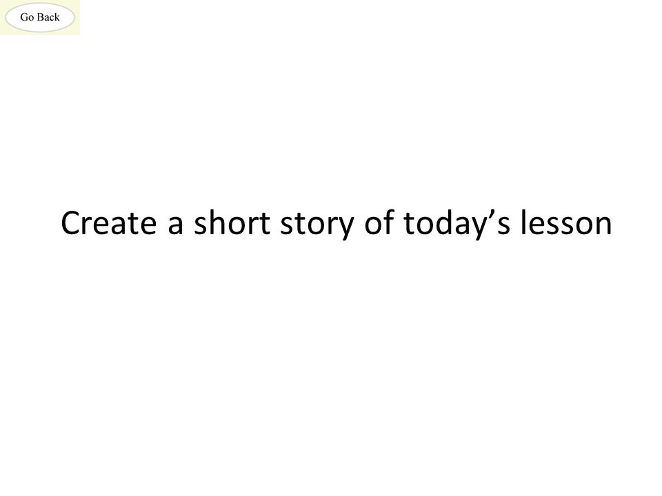Create a short story of today's lesson