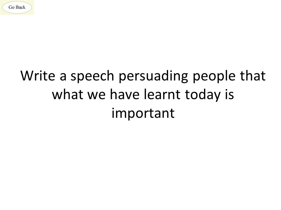 Write a speech persuading people that what we have learnt today is important