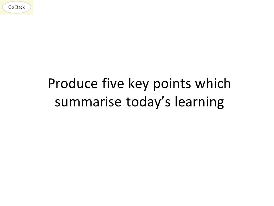 Produce five key points which summarise today's learning