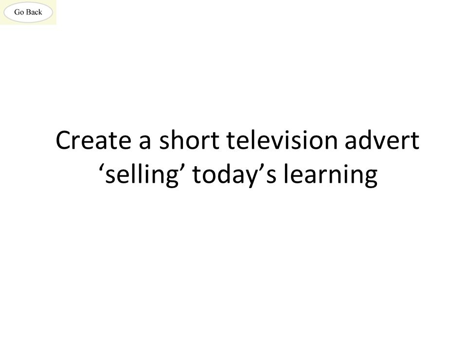 Create a short television advert 'selling' today's learning