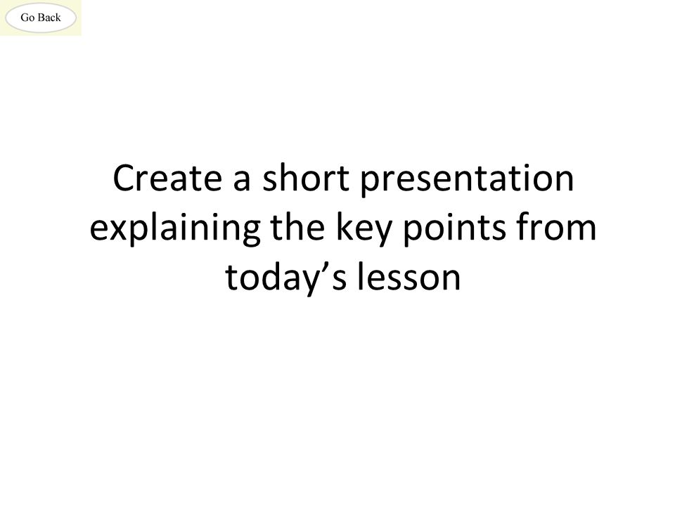 Create a short presentation explaining the key points from today's lesson