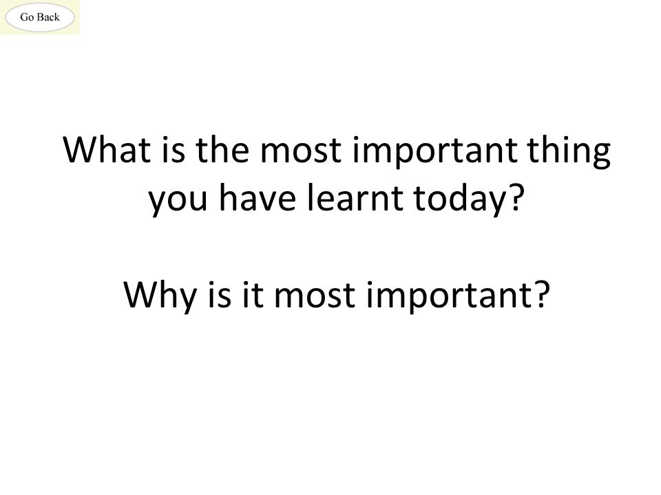 What is the most important thing you have learnt today
