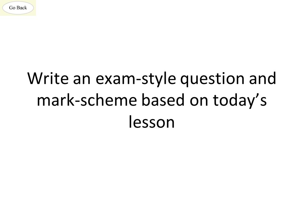 Write an exam-style question and mark-scheme based on today's lesson