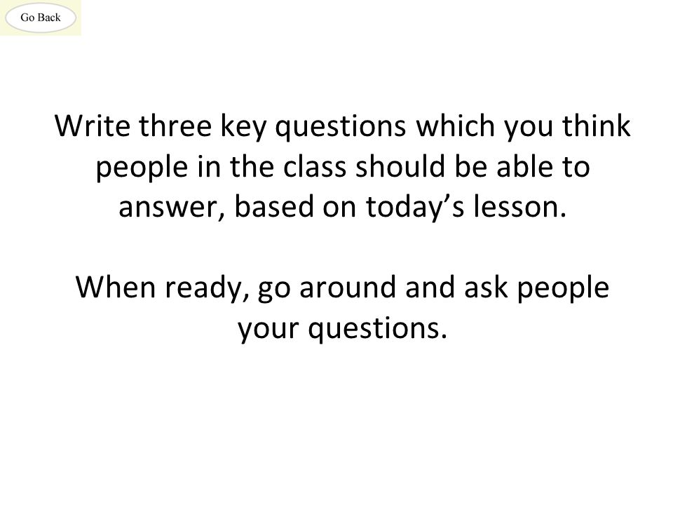 Write three key questions which you think people in the class should be able to answer, based on today's lesson.