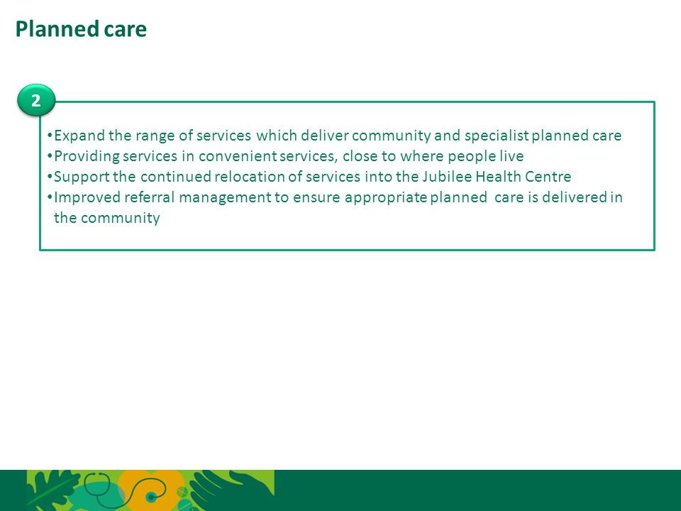 Planned care 2. Expand the range of services which deliver community and specialist planned care.