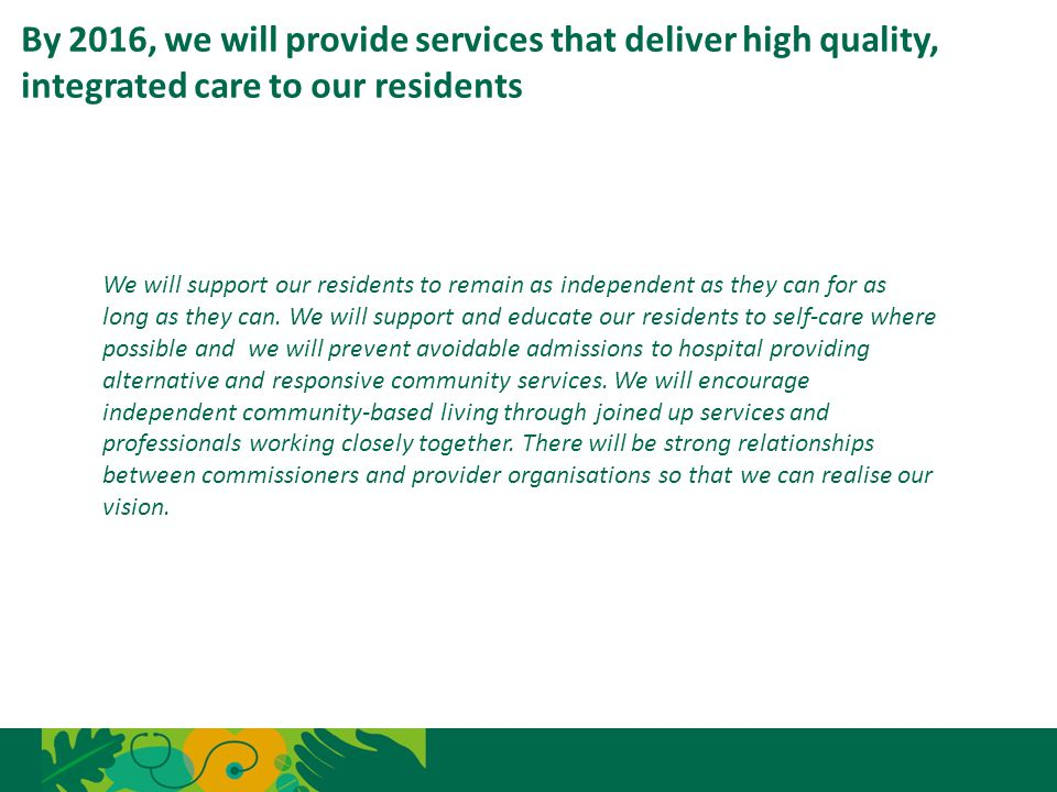 By 2016, we will provide services that deliver high quality, integrated care to our residents