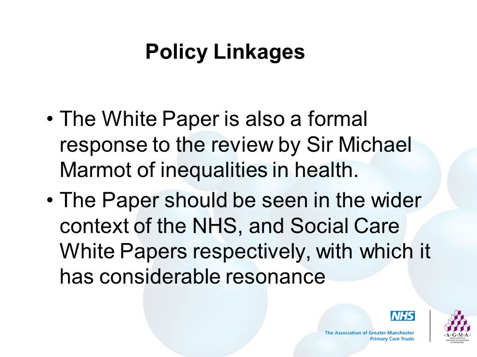 Policy Linkages The White Paper is also a formal response to the review by Sir Michael Marmot of inequalities in health.