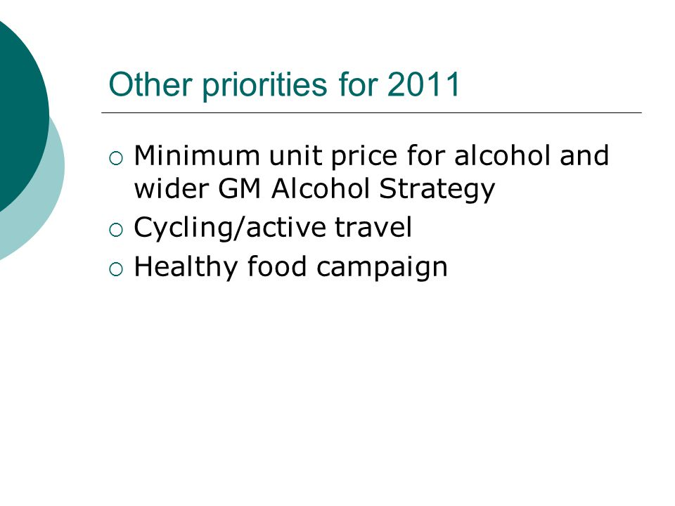 Other priorities for 2011 Minimum unit price for alcohol and wider GM Alcohol Strategy. Cycling/active travel.