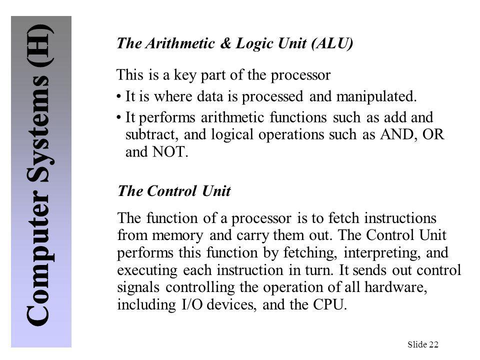 The Arithmetic & Logic Unit (ALU) This is a key part of the processor