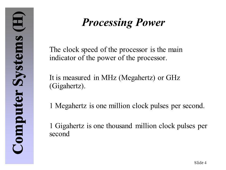 Processing Power The clock speed of the processor is the main indicator of the power of the processor.