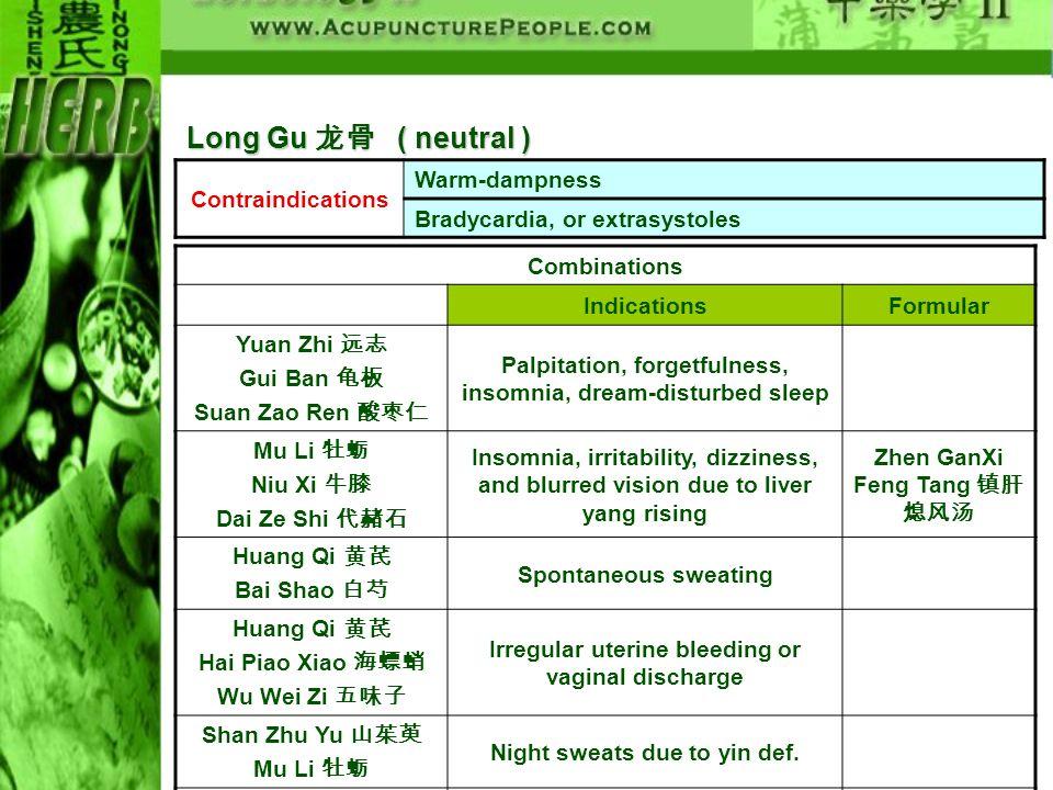 Long Gu 龙骨 ( neutral ) Contraindications Warm-dampness