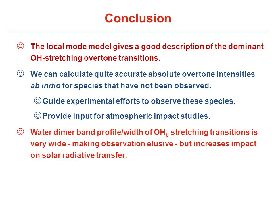 Conclusion The local mode model gives a good description of the dominant OH-stretching overtone transitions.