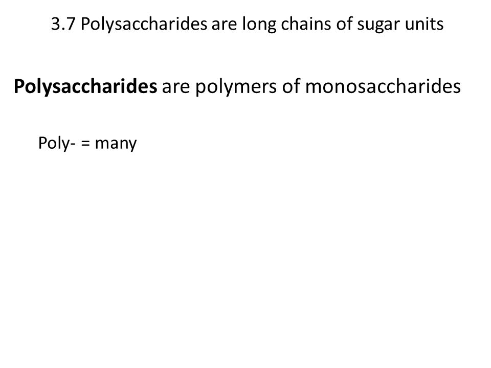 3.7 Polysaccharides are long chains of sugar units