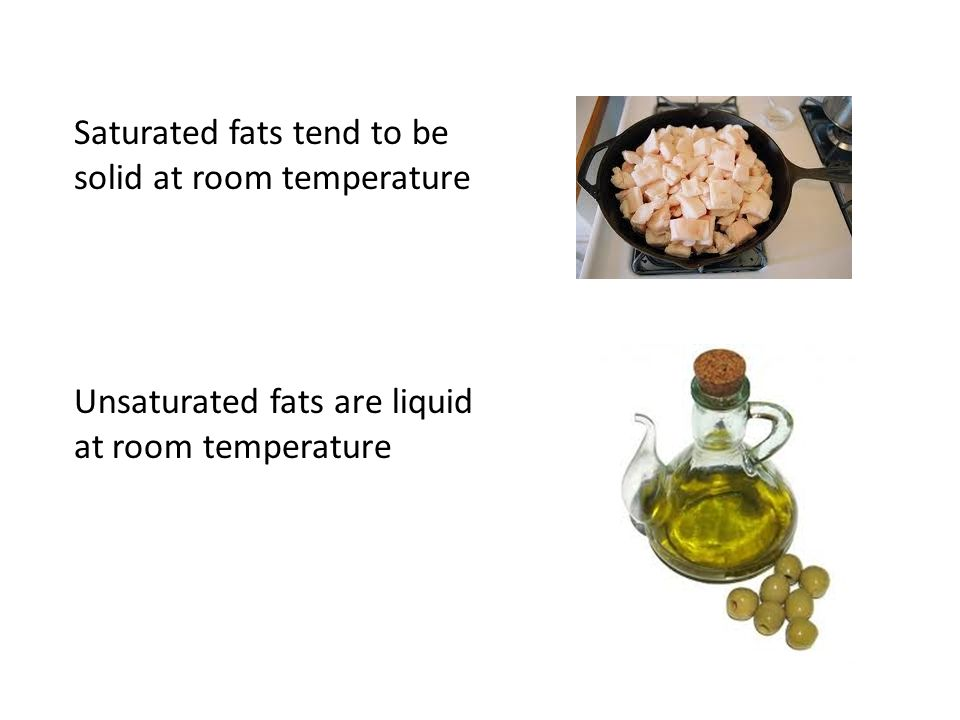 Saturated fats tend to be solid at room temperature