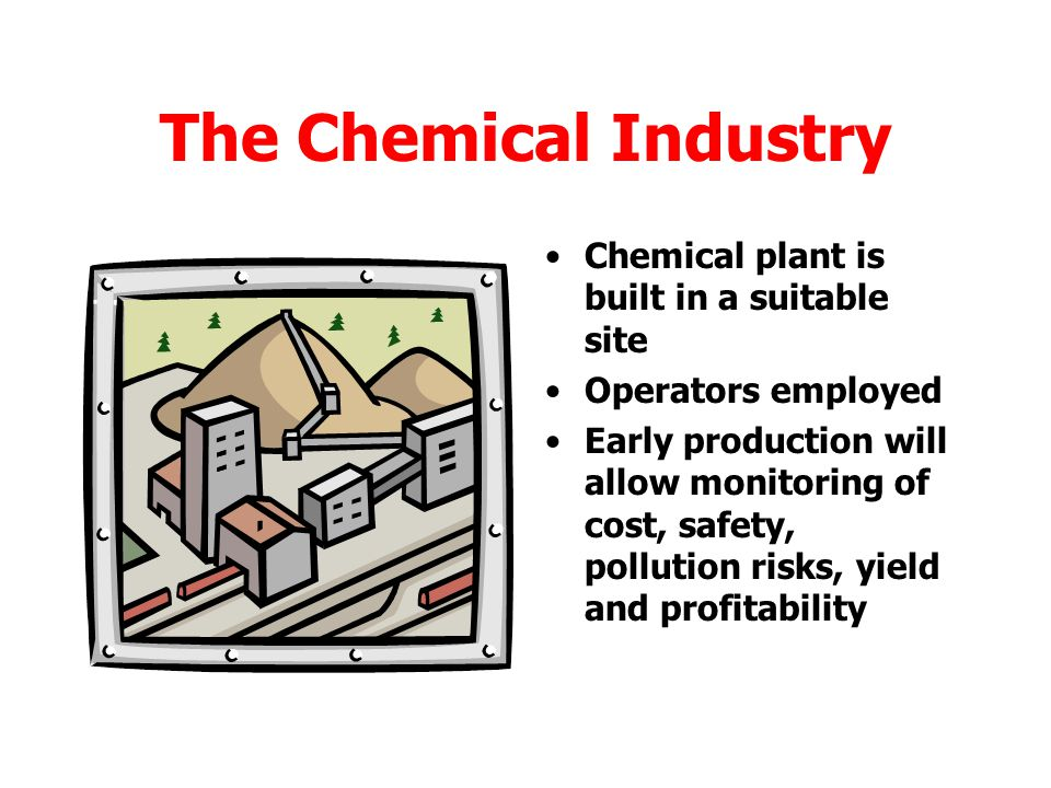 The Chemical Industry Chemical plant is built in a suitable site