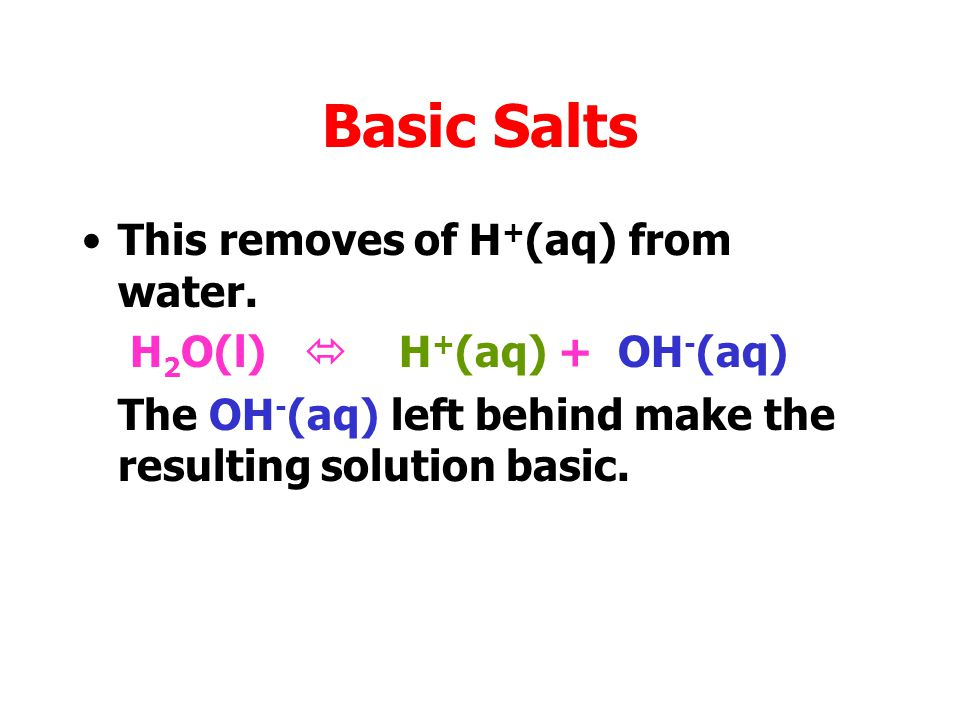Basic Salts This removes of H+(aq) from water.