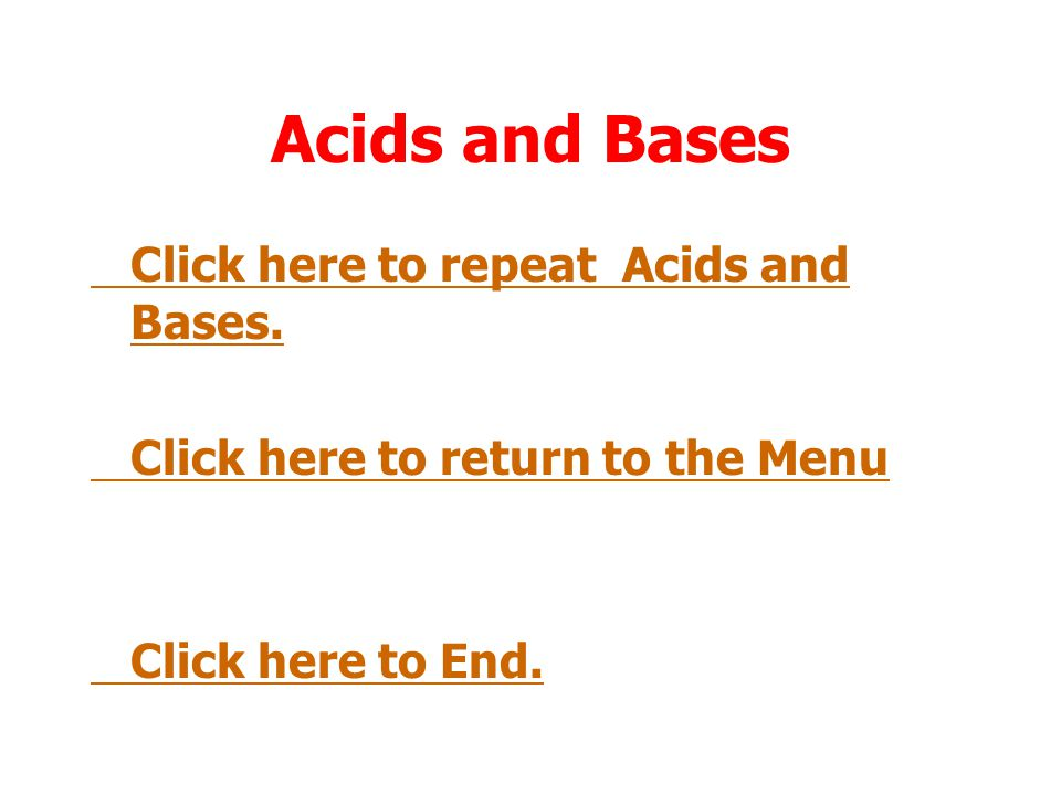 Acids and Bases Click here to repeat Acids and Bases.