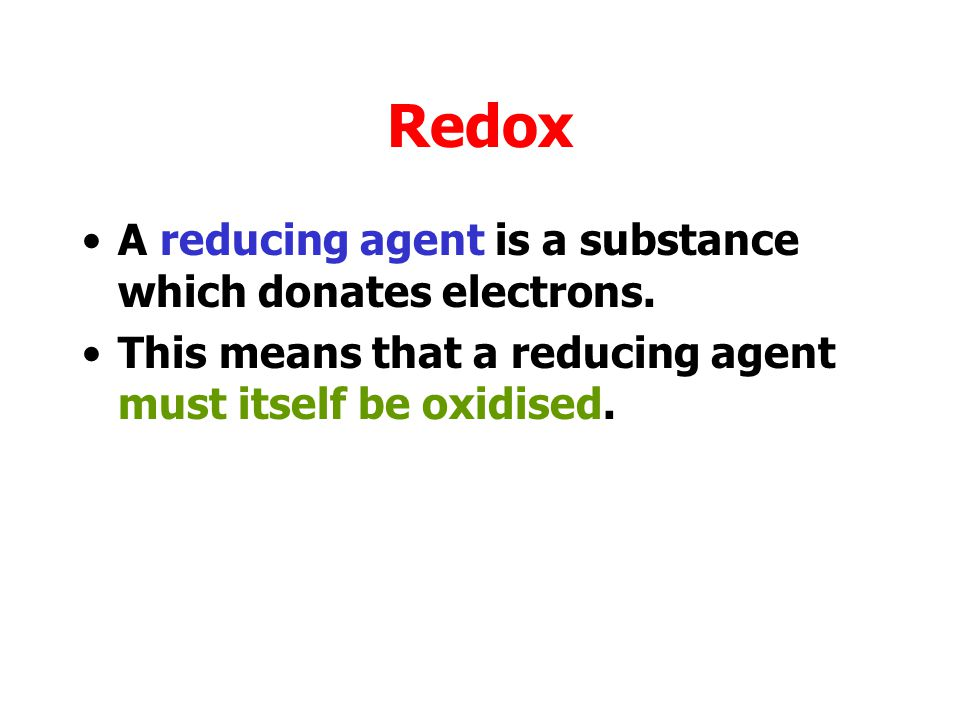 Redox A reducing agent is a substance which donates electrons.