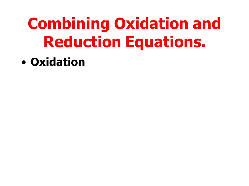 Combining Oxidation and Reduction Equations.