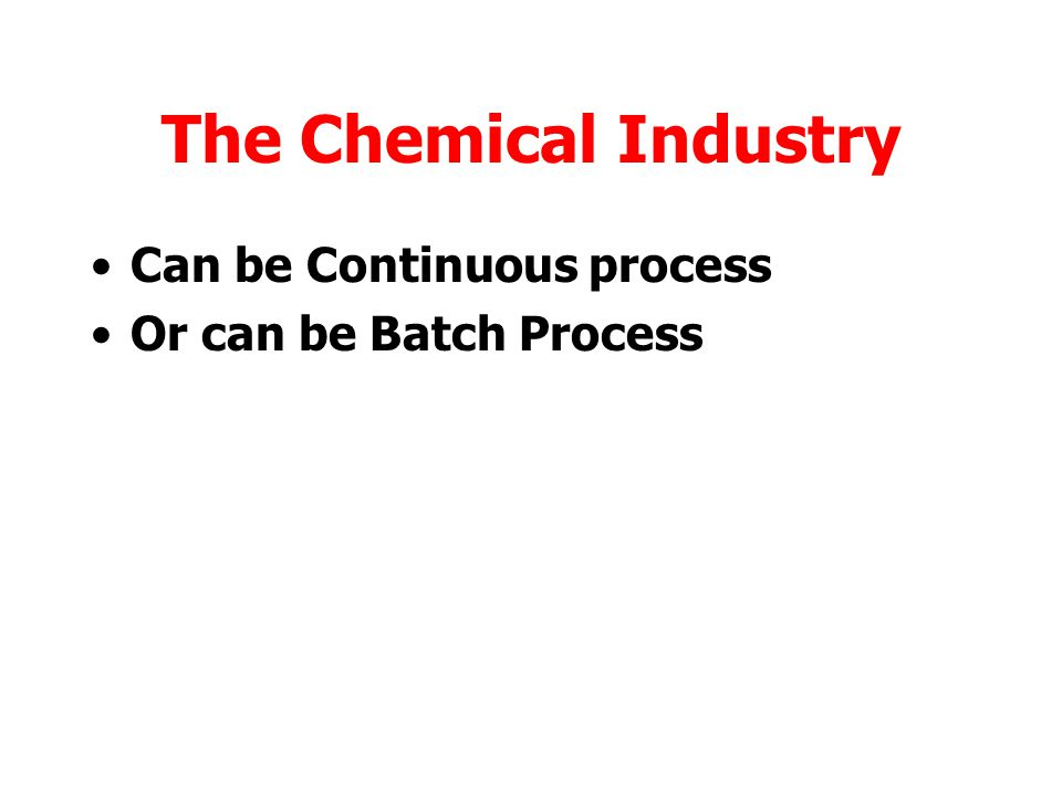 The Chemical Industry Can be Continuous process