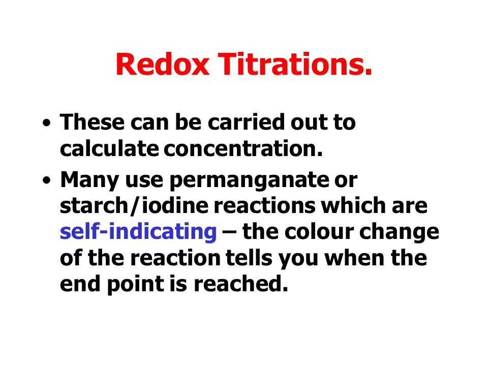 Redox Titrations. These can be carried out to calculate concentration.