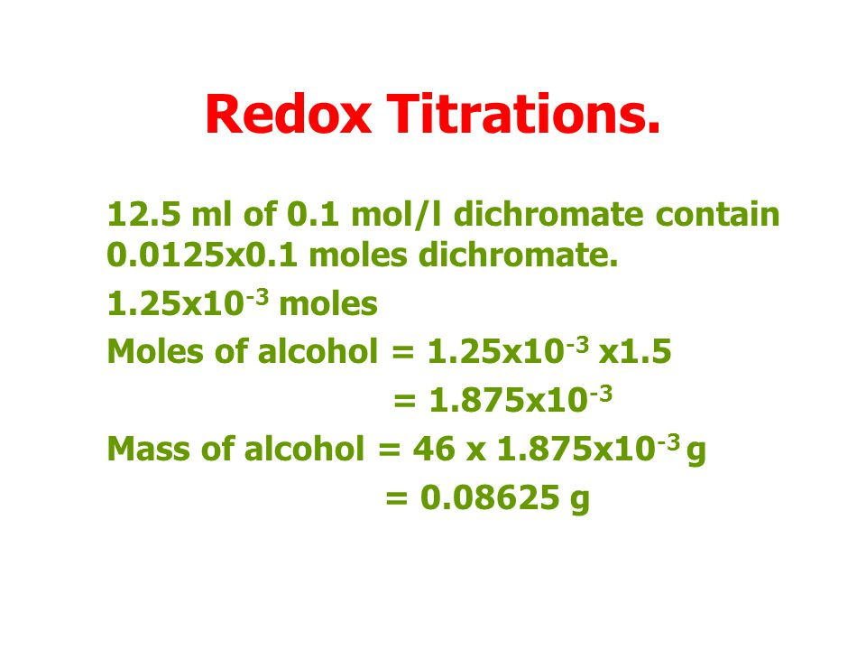 Redox Titrations. 12.5 ml of 0.1 mol/l dichromate contain 0.0125x0.1 moles dichromate. 1.25x10-3 moles.
