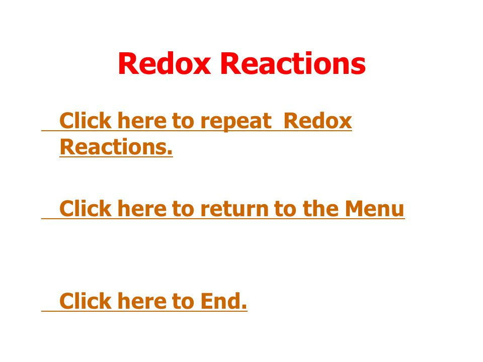 Redox Reactions Click here to repeat Redox Reactions.