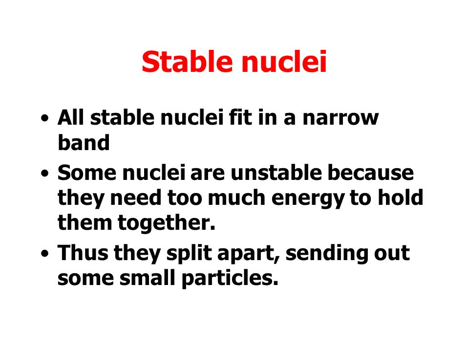 Stable nuclei All stable nuclei fit in a narrow band