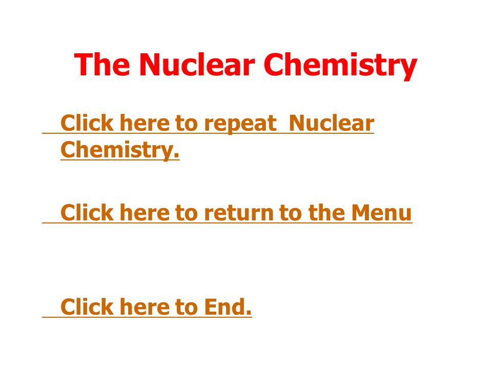 The Nuclear Chemistry Click here to repeat Nuclear Chemistry.