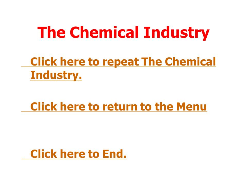 The Chemical Industry Click here to repeat The Chemical Industry.