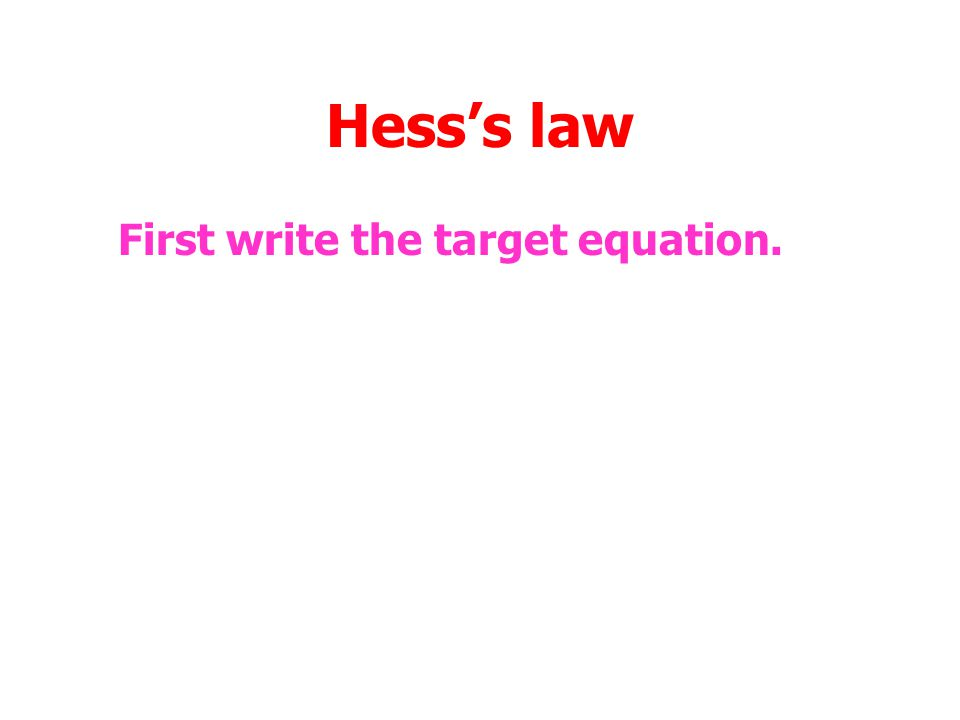 Hess's law First write the target equation.