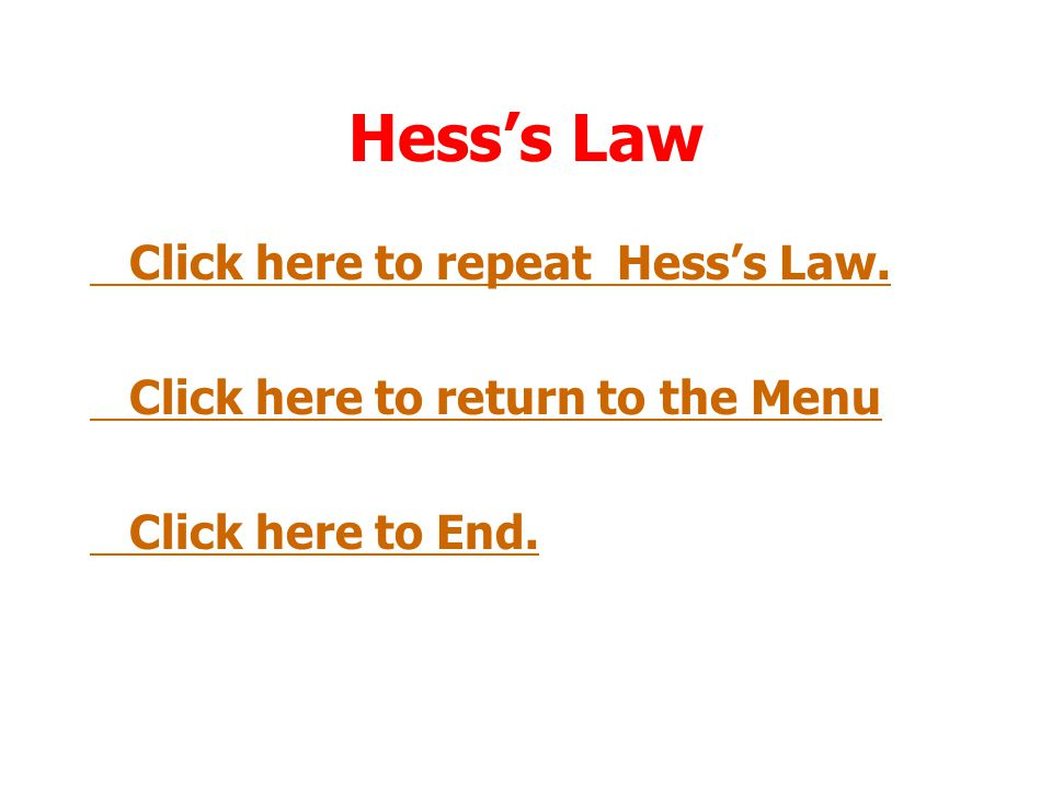 Hess's Law Click here to repeat Hess's Law.