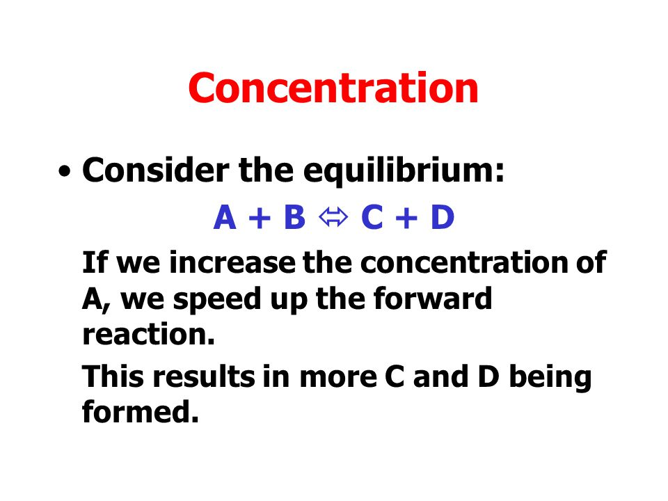 Concentration Consider the equilibrium: A + B  C + D