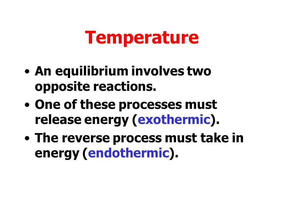 Temperature An equilibrium involves two opposite reactions.