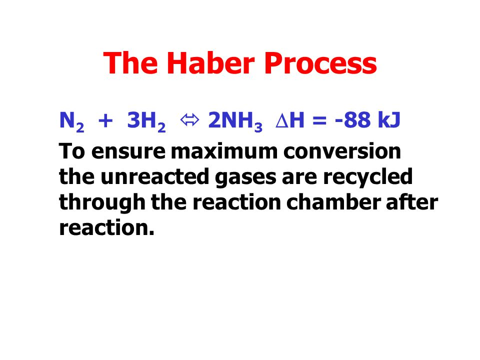 The Haber Process N2 + 3H2  2NH3 DH = -88 kJ