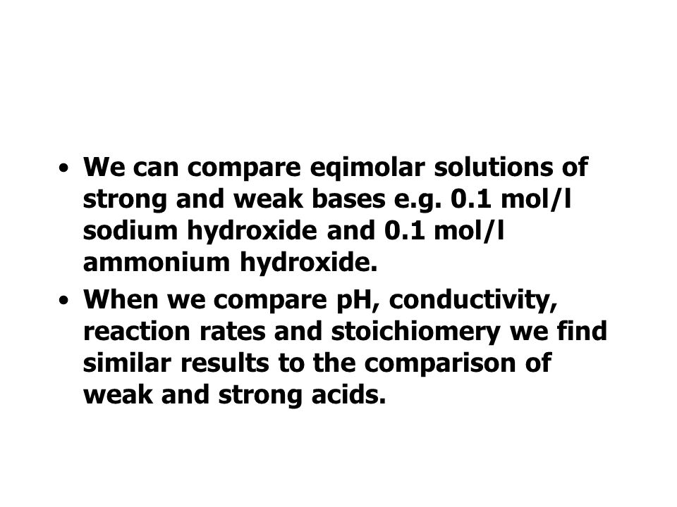 We can compare eqimolar solutions of strong and weak bases e. g