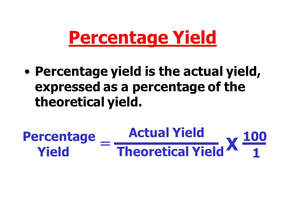 Percentage Yield Percentage yield is the actual yield, expressed as a percentage of the theoretical yield.