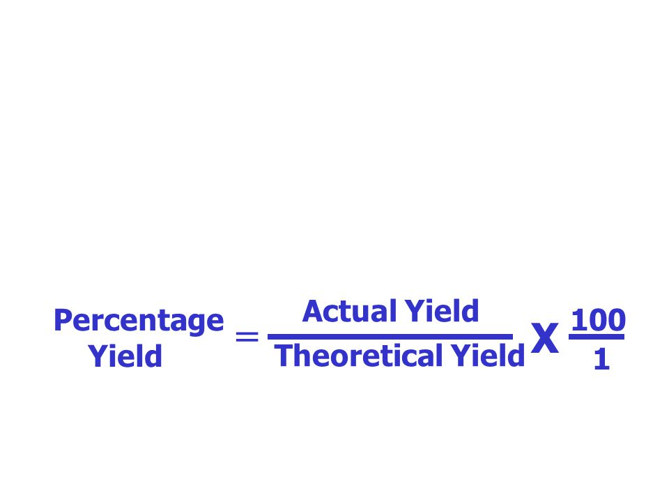 Percentage Yield Actual Yield Theoretical Yield = X 100 1