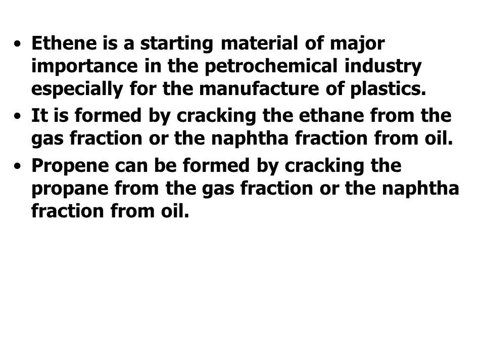 Ethene is a starting material of major importance in the petrochemical industry especially for the manufacture of plastics.