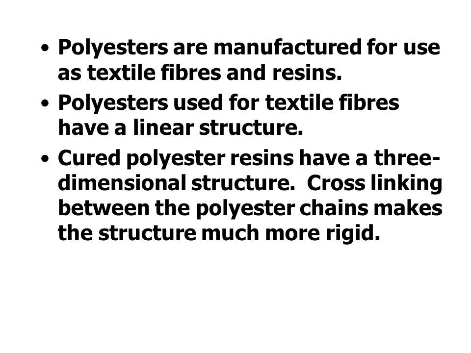 Polyesters are manufactured for use as textile fibres and resins.