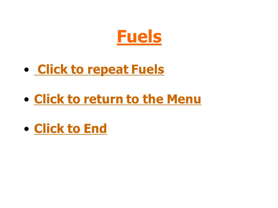 Fuels Click to repeat Fuels Click to return to the Menu Click to End