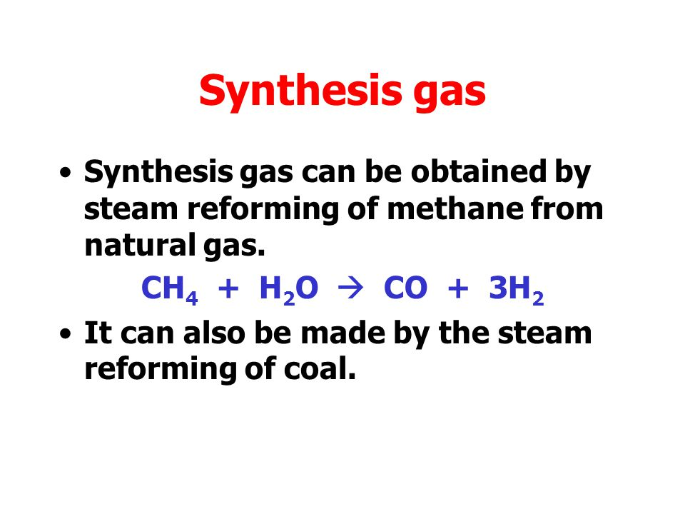 Synthesis gas Synthesis gas can be obtained by steam reforming of methane from natural gas. CH4 + H2O  CO + 3H2.