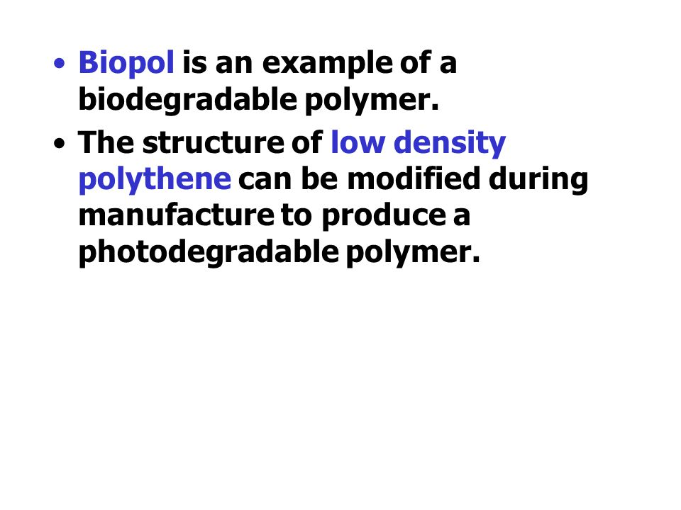 Biopol is an example of a biodegradable polymer.